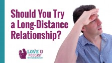 Should You Try a Long-Distance Relationship? Love U Podcast