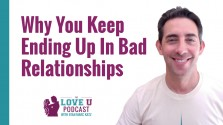 Why You Keep Ending Up in Bad Relationships Love U Podcast