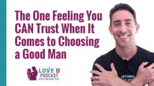 The One Feeling You CAN Trust When It Comes to Choosing a Good Man Love U Podcast